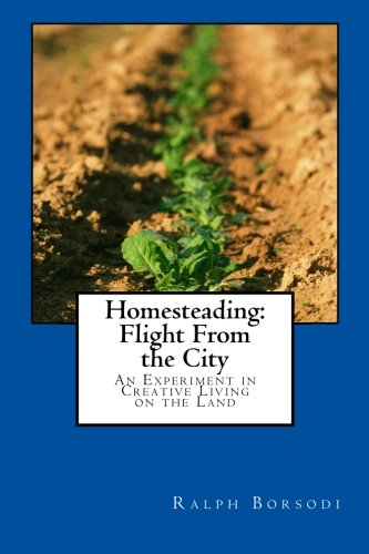 Homesteading: Flight From the City: An Experiment in Creative Living on the Land