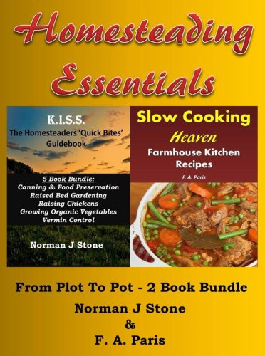 Homesteading Essentials (1):From Garden Plot To Kitchen Pot! 2 Book Bundle – Modern Homesteading & Slow Cooking Heaven