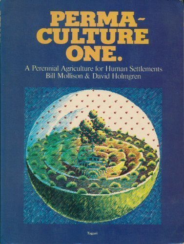 Permaculture One: A Perennial Agriculture for Human Settlements