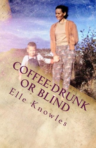 COFFEE-DRUNK or BLIND: An Alaskan Homesteading Adventure