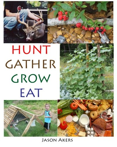 Hunt Gather Grow Eat: Your Guide to Food Independence