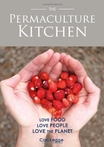 The Permaculture Kitchen: Love Food, Love People, Love the Planet