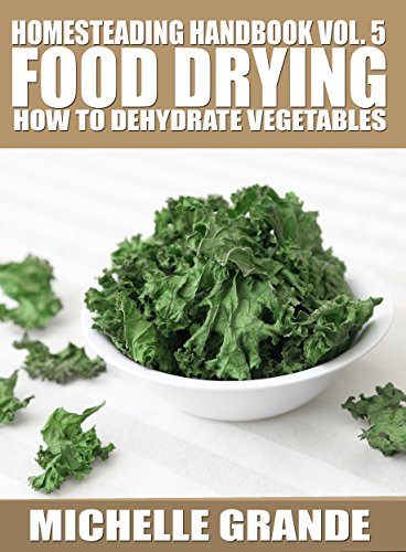 Homesteading Handbook vol. 5 Food Drying: How to Dry Vegetables (Homesteading Handbooks)