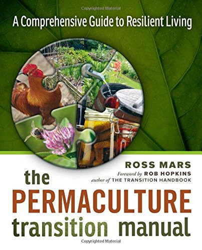The Permaculture Transition Manual: A Comprehensive Guide to Resilient Living