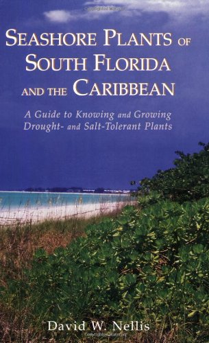 Seashore Plants of South Florida and the Caribbean: A Guide to Identification and Propagation of Xeriscape Plants