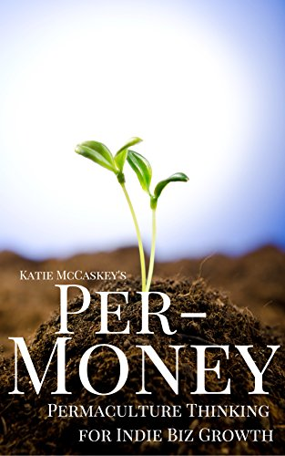 Per-Money: Permaculture Principles for Indie Biz Growth