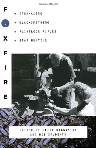 Foxfire 5: Ironmaking, Blacksmithing, Flintlock Rifles, Bear Hunting, and Other Affairs of Plain Living  (Foxfire (Paperback))