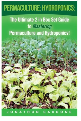 Permaculture: Hydroponics:: The Ultimate 2 in Box Set Guide to Mastering Permaculture and Hydroponics for Beginners! (Permaculture for Beginners – … – Vegetable Gardening – Gardening Design)