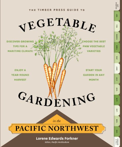 The Timber Press Guide to Vegetable Gardening in the Pacific Northwest (Regional Vegetable Gardening Series)