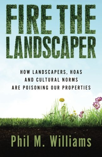 Fire the Landscaper: How Landscapers, HOAs, and Cultural Norms Are Poisoning Our Properties