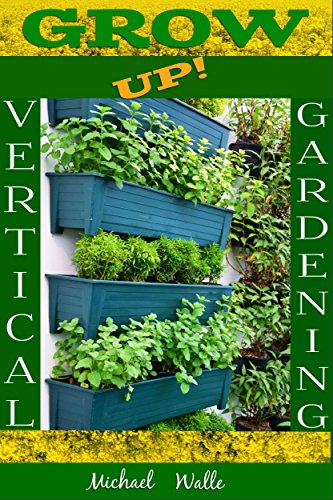 Gardening: Vertical Gardening! Grow Up! (Botanical, home garden, horticulture, garden, gardening, plants, raised garden)