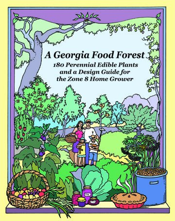 A Georgia Food Forest: 180 Perennial Edible Plants and a Design Guide for the Zone 8 Home Grower
