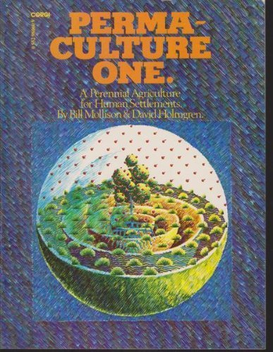 Permaculture One: A Perennial Agricultural System for Human Settlements (A Corgi book) by Bill Mollison (1979-11-23)