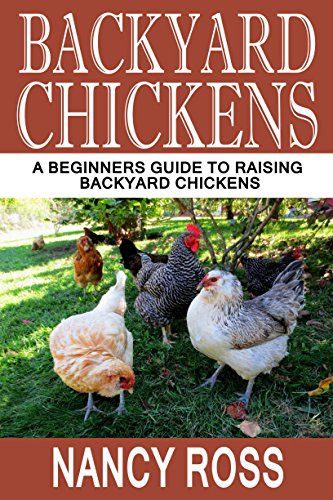 Backyard Chickens: A Beginners Guide To Raising Backyard Chickens