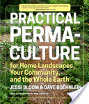 Practical Permaculture, for Home Landscapes, Your Community, and the Whole Earth