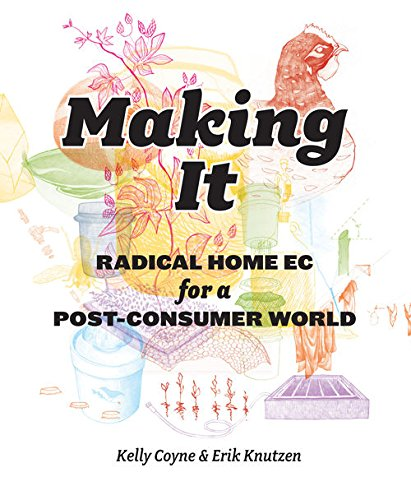 Making It:Radical Home Ec for a Post-Consumer World