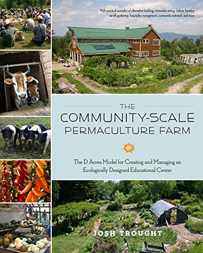 The Community-Scale Permaculture Farm: The D Acres Model for Creating and Managing an Ecologically Designed Educational Center